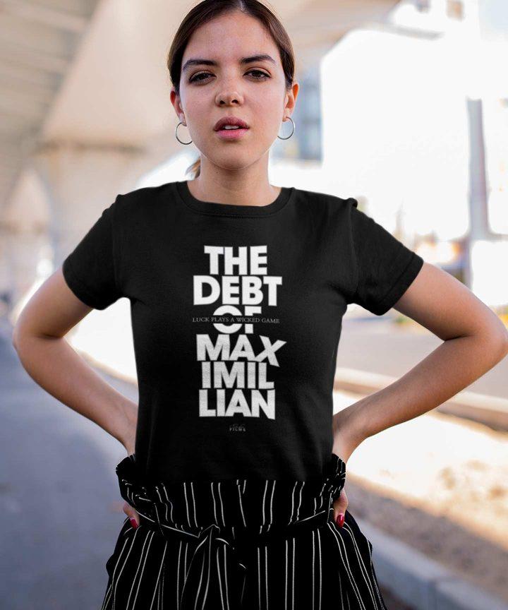 The Debt Of Maximillian - Maximillian 102 Fit T-shirt