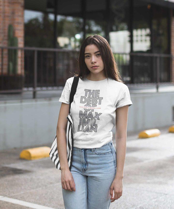 The Debt Of Maximillian - Maximillian 105 Fit T-shirt